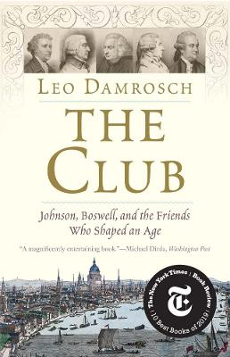 The Club: Johnson, Boswell, and the Friends Who Shaped an Age by Leo Damrosch