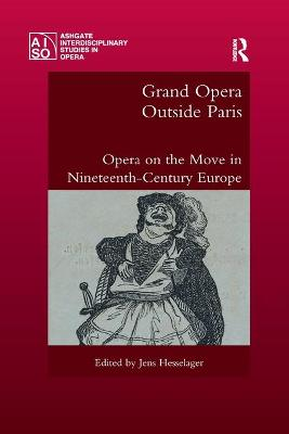 Grand Opera Outside Paris: Opera on the Move in Nineteenth-Century Europe by Jens Hesselager