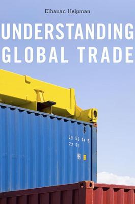 Understanding Global Trade by Elhanan Helpman