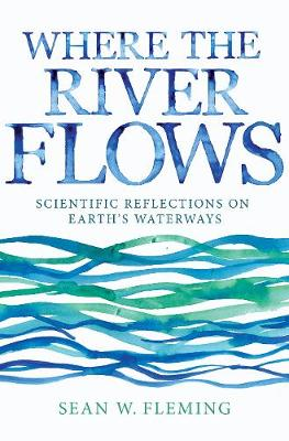Where the River Flows by Sean W. Fleming