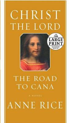 Christ the Lord: The Road to Cana by Professor Anne Rice