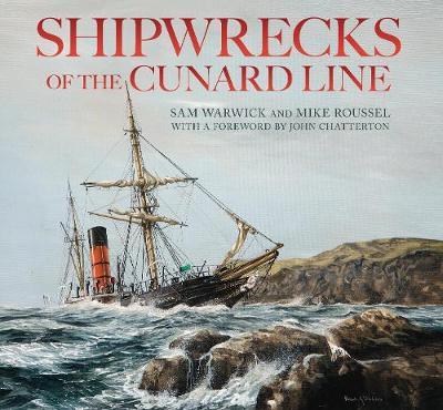 Shipwrecks of the Cunard Line by Sam Warwick