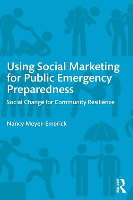 Using Social Marketing for Public Emergency Preparedness by Nancy Meyer-Emerick