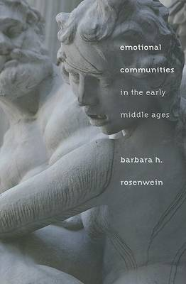 Emotional Communities in the Early Middle Ages by Barbara H. Rosenwein