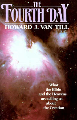 The Fourth Day by Howard J. Van Till