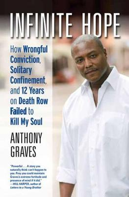Infinite Hope: How Wrongful Conviction, Solitary Confinement, and 12 Years on Death Row Failed to Kill My Soul by Anthony Graves