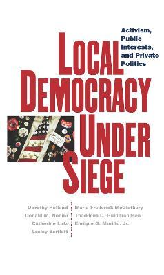 Local Democracy Under Siege by Dorothy Holland