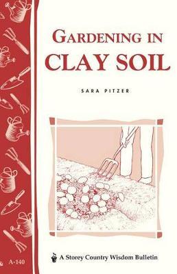 Gardening in Clay Soil by Sara Pitzer