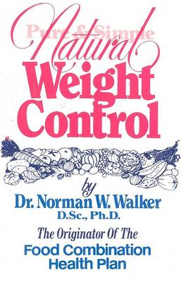 Pure and Simple Natural Weight Control by Norman W. Walker