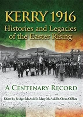 Kerry 1916: Histories and Legacies of the Easter Rising by Owen O'Shea