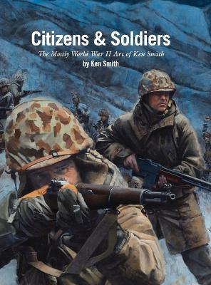 Citizens & Soldiers: The mostly World War Two art of Ken Smith by Ken Smith