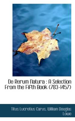 de Rerum Natura: A Selection from the Fifth Book (783-1457) by Titus Lucretius Carus