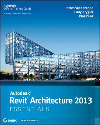 Autodesk Revit Architecture 2013 Essentials by James Vandezande