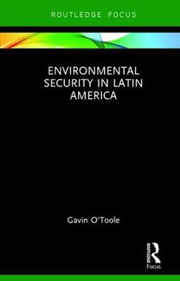 Environmental Security in Latin America by Gavin O'Toole