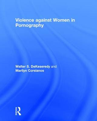 Violence against Women in Pornography by Walter DeKeseredy