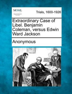 Extraordinary Case of Libel. Benjamin Coleman, Versus Edwin Ward Jackson by Anonymous