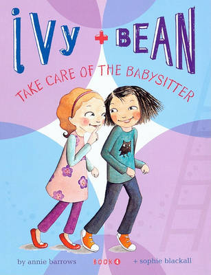 Ivy + Bean Take Care of the Babysitter by Annie Barrows