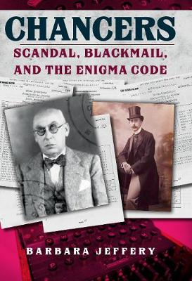 Chancers: Scandal, Blackmail, and the Enigma Code by Barbara Jeffery
