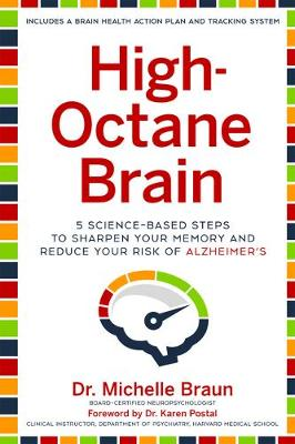 High-Octane Brain: 5 Science-Based Steps to Sharpen Your Memory and Reduce Your Risk of Alzheimer's by Michelle Braun