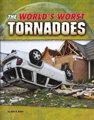 The World's Worst Tornadoes by John R. Baker