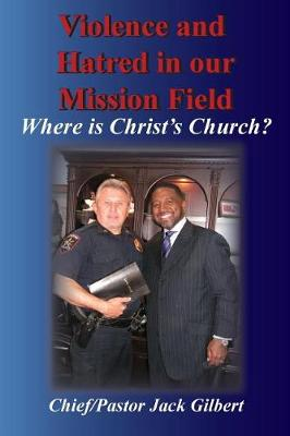 Violence and Hatred in the Mission Field. by Jack Gilbert