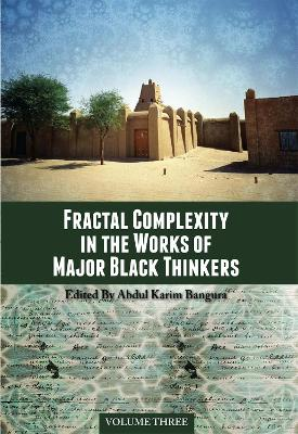 Fractal Complexity in the Works of Major Black Thinkers, Volume Three by Abdul Karim Bangura