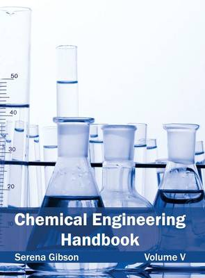 Chemical Engineering Handbook: Volume V by Serena Gibson