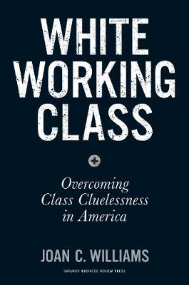 White Working Class by Joan C. Williams