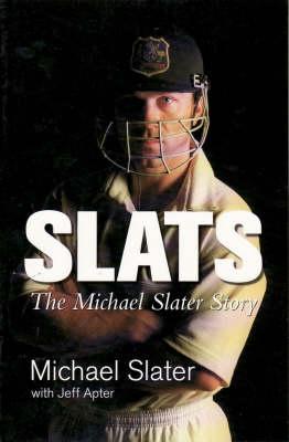 Slats: The Michael Slater Story by Chris Sheedy