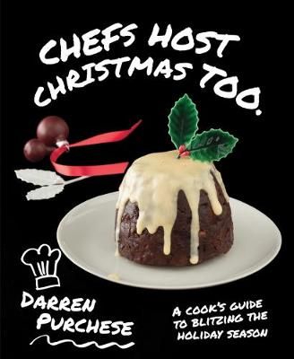 Chefs Host Christmas Too: A cook's guide to blitzing the holiday season by Darren Purchese
