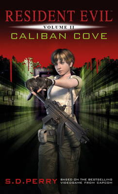 Resident Evil Resident Evil Vol II - Caliban Cove Caliban Cove by S. D. Perry