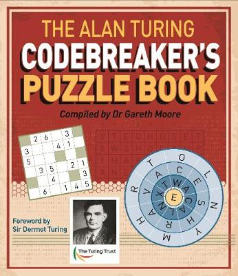 The The Alan Turing Codebreaker's Puzzle Book by Dr Gareth Moore