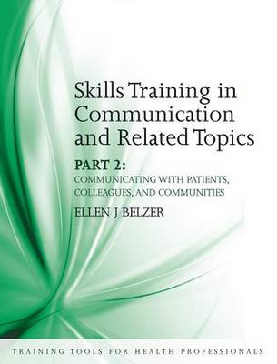 Skills Training in Communication and Related Topics Communicating with Patients, Colleagues, and Communities Pt. 2 by Ellen J. Belzer