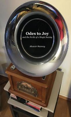 Odes to Joy and the Perils of a Single Society by Alastair Hannay
