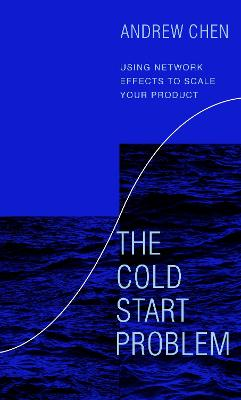The Cold Start Problem: Using Network Effects to Scale Your Product book