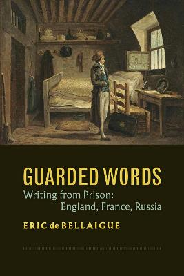 Guarded Words: Writing from Prison:  England, France, Russia by Eric de Bellaigue