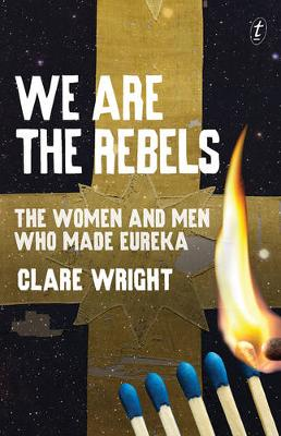 We Are the Rebels: The Women and Men Who Made Eureka book
