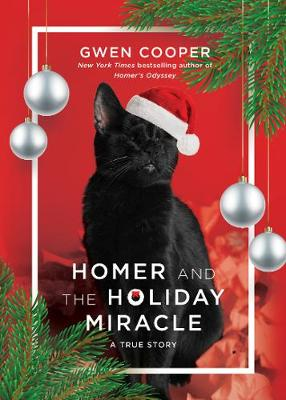 Homer and the Holiday Miracle: A True Story by Gwen Cooper