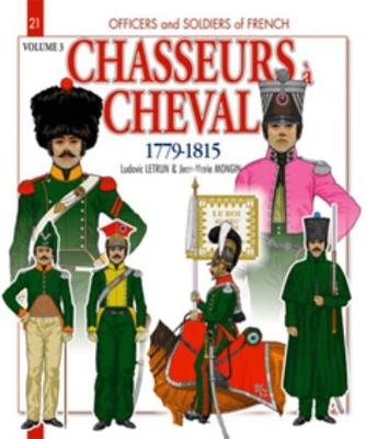 Chasseurs A Cheval 1779-1815, Volume 3 by Ludovic Letrun