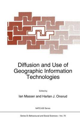 Diffusion and Use of Geographic Information Technologies by I. Masser