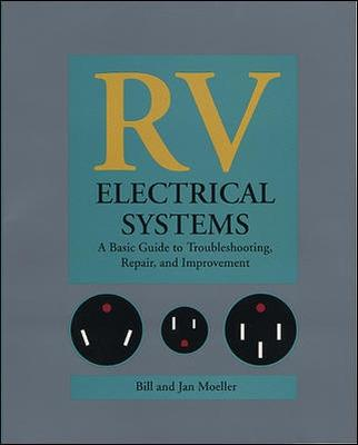 RV Electrical Systems: A Basic Guide to Troubleshooting, Repairing and Improvement by Bill Moeller