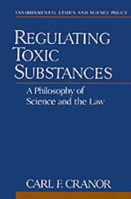 Regulating Toxic Substances by Carl F. Cranor