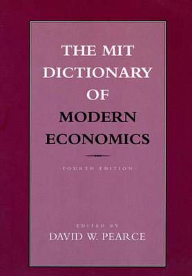 The MIT Dictionary of Modern Economics by David W. Pearce