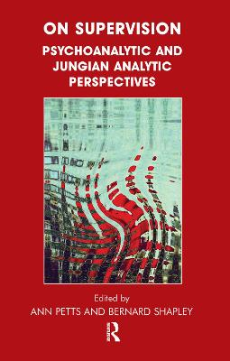 On Supervision: Psychoanalytic and Jungian Analytic Perspectives by Ann Petts