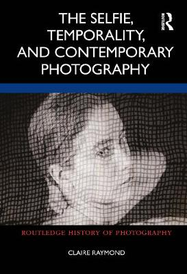 The Selfie, Temporality, and Contemporary Photography book