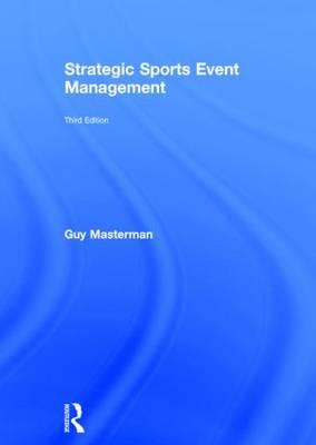 Strategic Sports Event Management by Guy Masterman