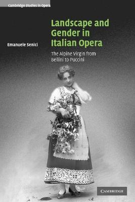 Landscape and Gender in Italian Opera by Emanuele Senici