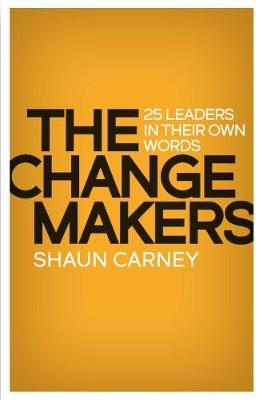 The Change Makers: 25 leaders in their own words book