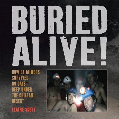 Buried Alive! How 33 Miners Survived 69 Days Deep Under the Chilean Desert book