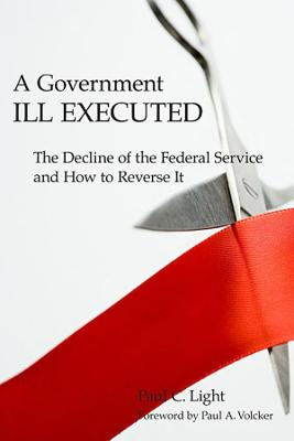 A Government Ill Executed by Paul C. Light